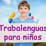 Trabalenguas para niños: cortos, graciosos, largos, fáciles, difíciles, populares